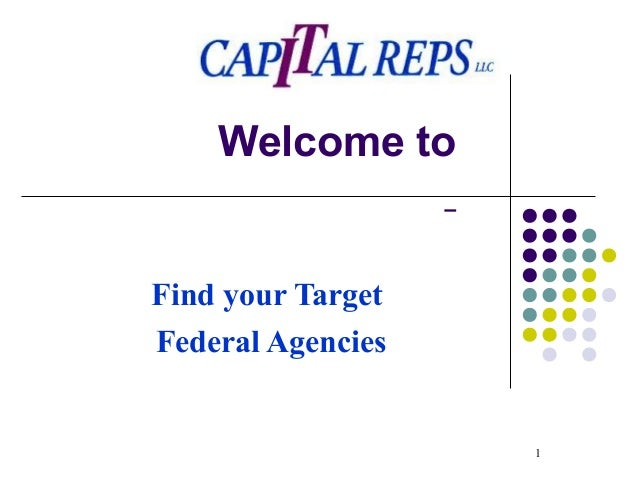 1  Welcome to  Find your Target  Federal Agencies