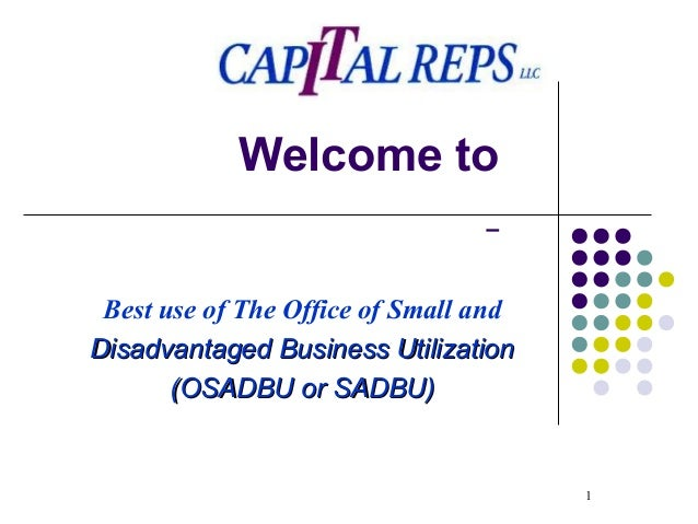 1  Welcome to  Best use of The Office of Small and  DDiissaaddvvaannttaaggeedd BBuussiinneessss UUttiilliizzaattiioonn  ((...