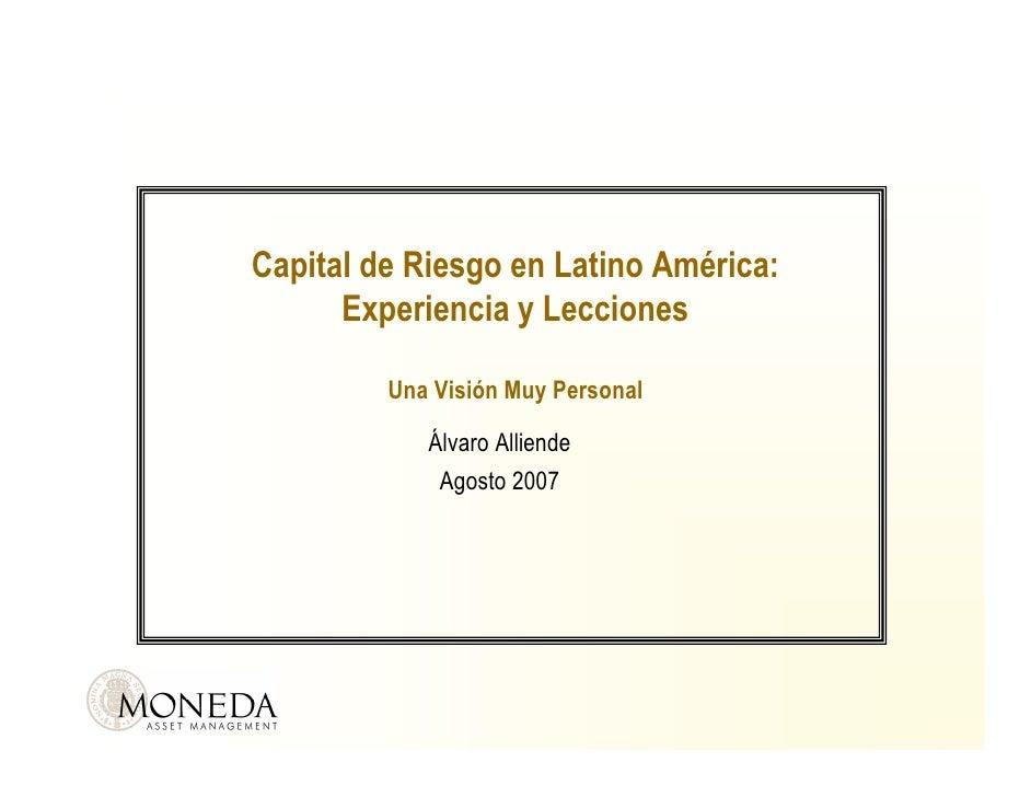 Capital de Riesgo en Latino América:       Experiencia y Lecciones           Una Visión Muy Personal              Álvaro A...