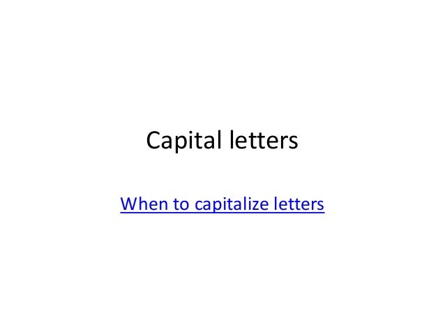 Capital lettersWhen to capitalize letters
