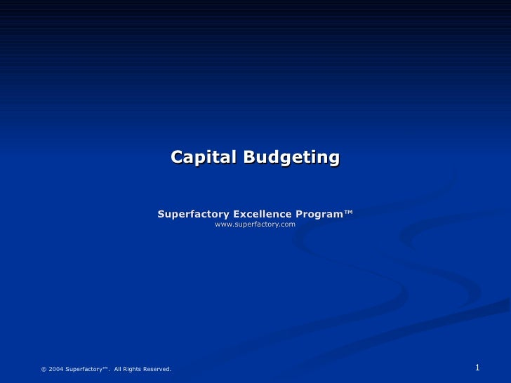 Capital Budgeting Superfactory Excellence Program™ www.superfactory.com