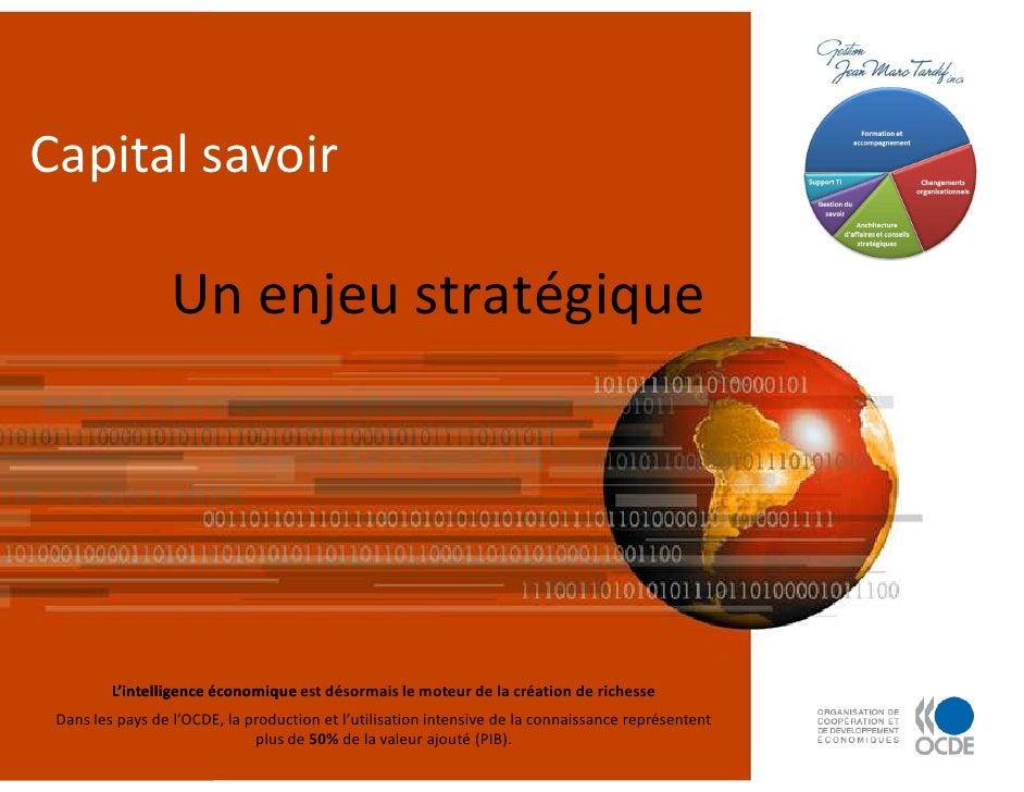 Capital savoir                   Un enjeu stratégique              L'intelligence économique est désormais le moteur de la...