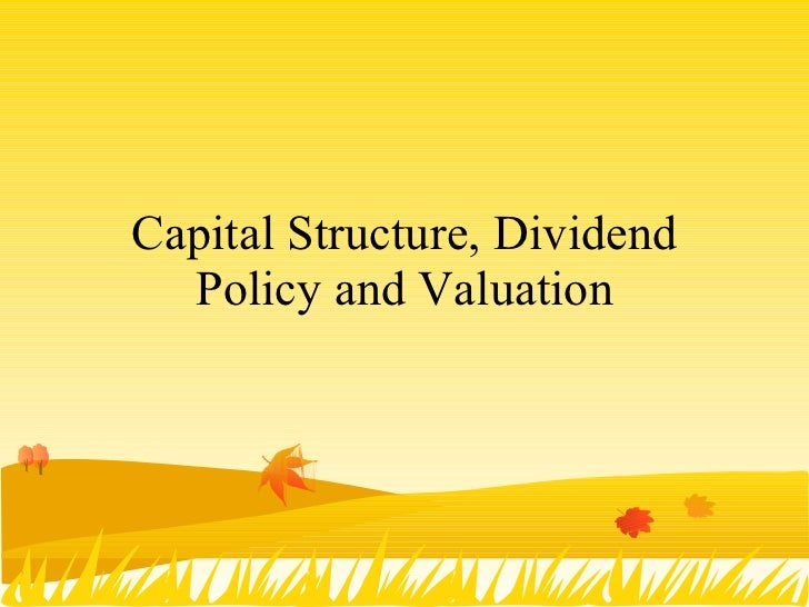 Capital Structure, Dividend Policy and Valuation