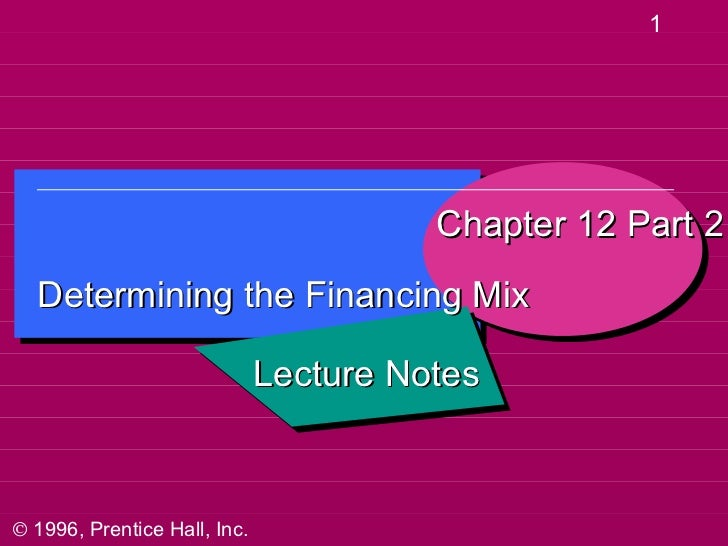 1                                        Chapter 12 Part 2  Determining the Financing Mix                              Lec...