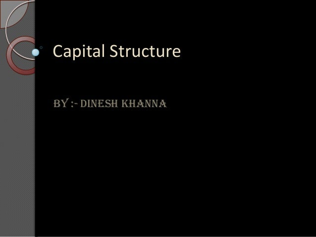 Capital Structure By :- Dinesh khanna