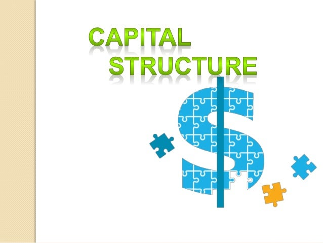 business financing and the capital structure The term capital structure refers to the percentage of capital (money) at work in a business by type broadly speaking, there are two forms of capital: equity capital.