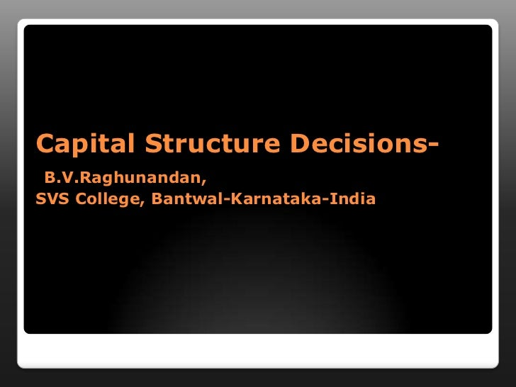 Capital Structure Decisions-B.V.Raghunandan, SVS College, Bantwal-Karnataka-India<br />
