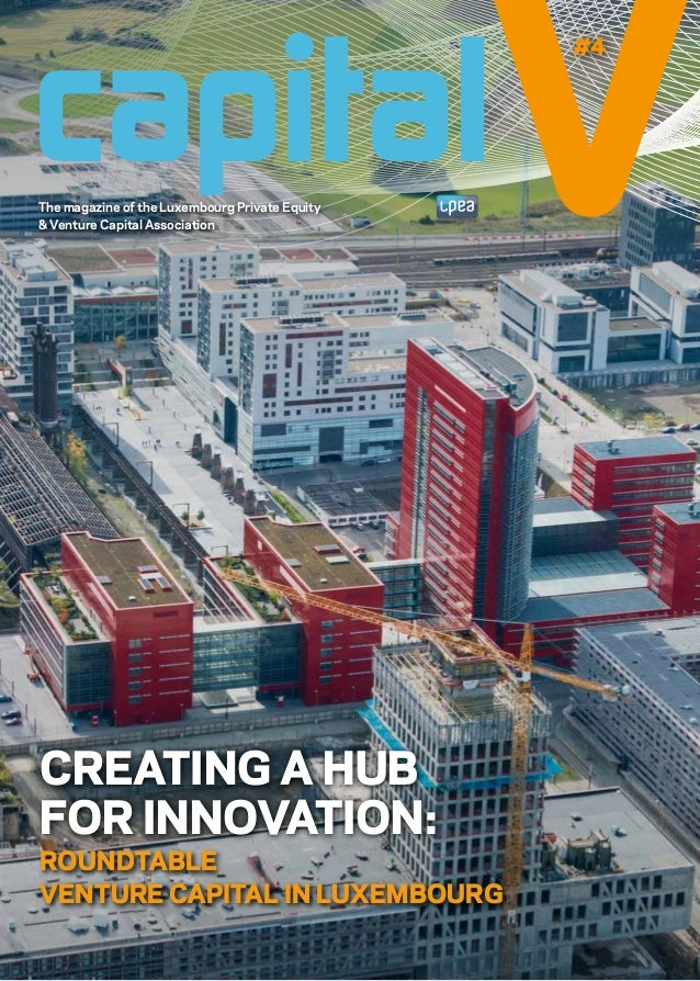 The magazine of the Luxembourg Private Equity & Venture Capital Association V#4 capital CREATING A HUB FOR INNOVATION: ROU...