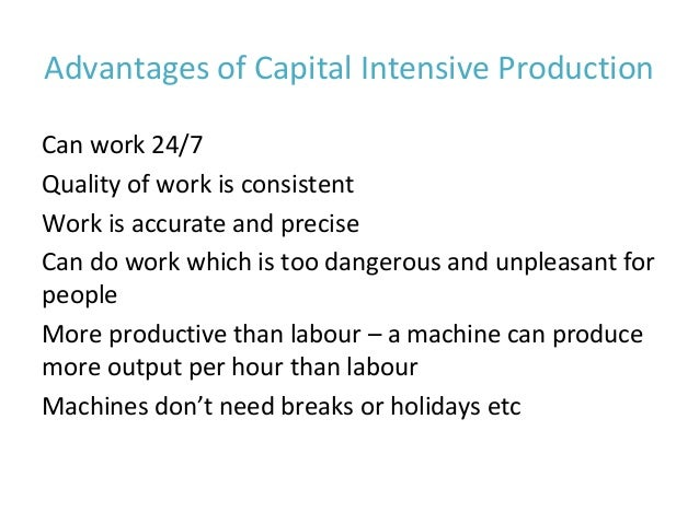 capital intensive vs labour intensive Which method is employed in production, whether capital-intensive or labour-intensive, would depend on the capital-labor ratio the capital-labour ratio is the ratio of the amount of capital to amount of labour, used to produce any given output if.