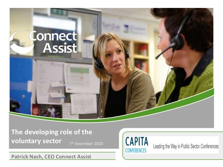 The developing role of the voluntary sector<br />7th December 2010<br />Patrick Nash, CEO Connect Assist<br />