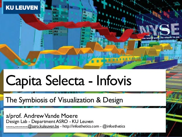 Capita Selecta - InfovisThe Symbiosis of Visualization & Designa/prof. Andrew Vande MoereDesign Lab - Department ASRO - KU...