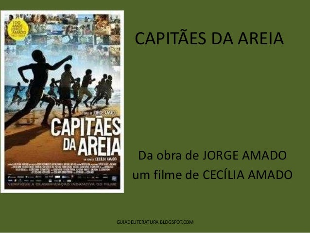 CAPITÃES DA AREIA      Da obra de JORGE AMADO     um filme de CECÍLIA AMADOGUIADELITERATURA.BLOGSPOT.COM