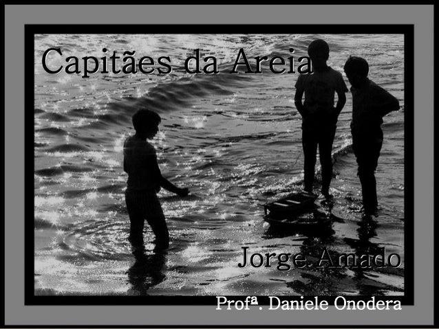 Capitães da Areia  Jorge Amado Profª. Daniele Onodera