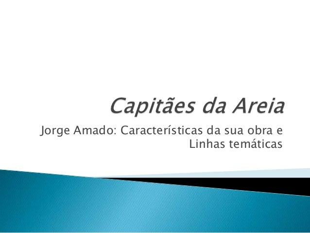 Jorge Amado: Características da sua obra e                          Linhas temáticas