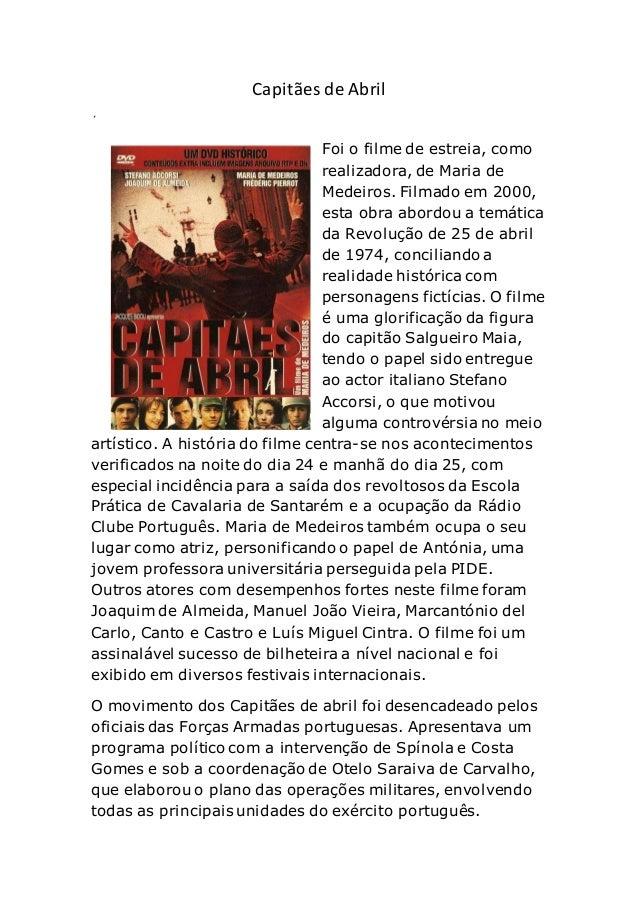 Capitães de Abril ´ Foi o filme de estreia, como realizadora, de Maria de Medeiros. Filmado em 2000, esta obra abordou a t...