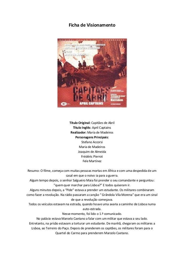 Ficha de Visionamento<br />Título Original: Capitães de AbrilTítulo Inglês: April CaptainsRealizador: Maria de MadeirosPer...
