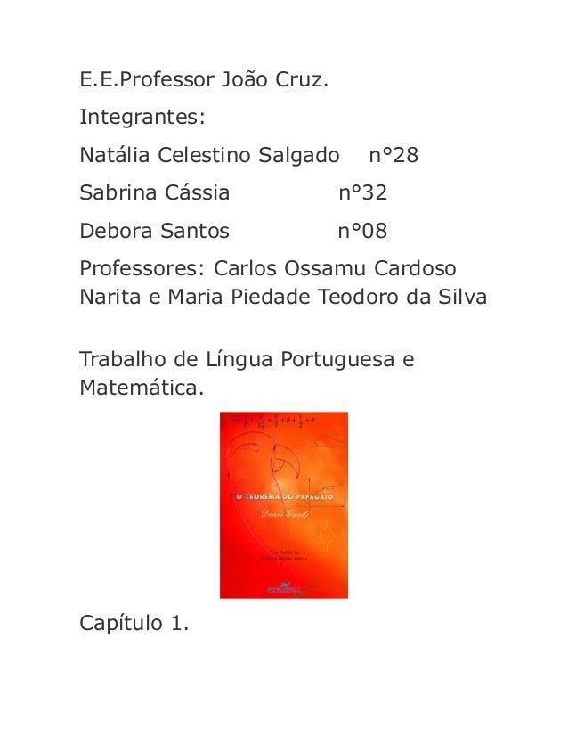 E.E.Professor João Cruz. Integrantes: Natália Celestino Salgado  n°28  Sabrina Cássia  n°32  Debora Santos  n°08  Professo...