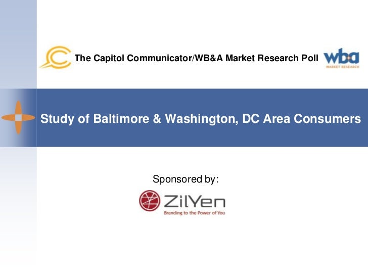 The Capitol Communicator/WB&A Market Research Poll<br />Study of Baltimore & Washington, DC Area Consumers<br />Sponsored ...