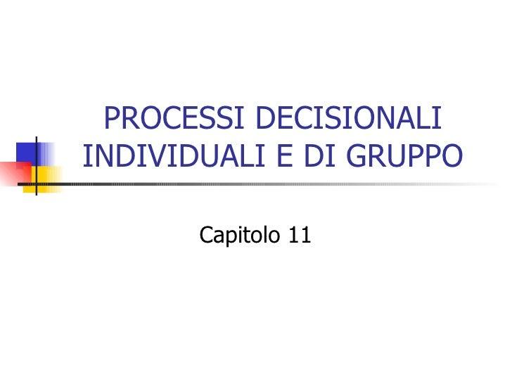 PROCESSI DECISIONALI INDIVIDUALI E DI GRUPPO Capitolo 11