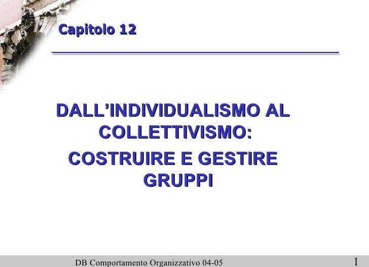 DALL'INDIVIDUALISMO AL COLLETTIVISMO:  COSTRUIRE E GESTIRE GRUPPI Capitolo 12