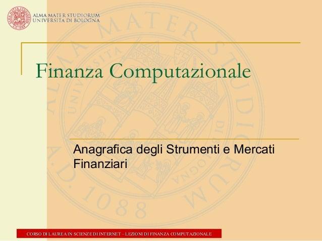 Finanza Computazionale  Anagrafica degli Strumenti e Mercati Finanziari  CORSO DI LAUREA IN SCIENZE DI INTERNET – LEZIONI ...