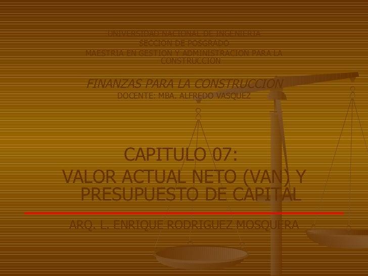 UNIVERSIDAD NACIONAL DE INGENIERIA SECCION DE POSGRADO MAESTRIA EN GESTION Y ADMINISTRACION PARA LA CONSTRUCCION FINANZAS ...