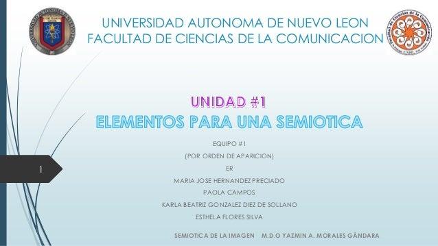 UNIVERSIDAD AUTONOMA DE NUEVO LEON FACULTAD DE CIENCIAS DE LA COMUNICACION EQUIPO #1 (POR ORDEN DE APARICION) ER MARIA JOS...