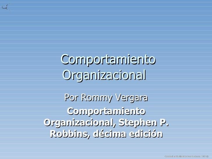 Comportamiento Organizacional  Por Rommy Vergara Comportamiento Organizacional, Stephen P. Robbins, décima edición