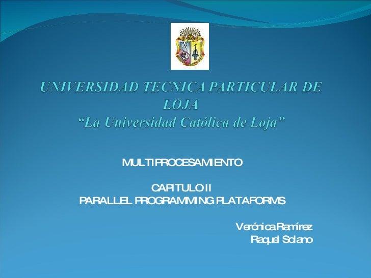 MULTIPROCESAMIENTO CAPITULO II PARALLEL PROGRAMMING PLATAFORMS Verónica Ramírez Raquel Solano