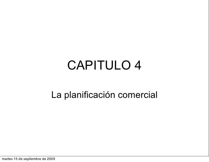 CAPITULO 4                              La planificación comercial     martes 15 de septiembre de 2009