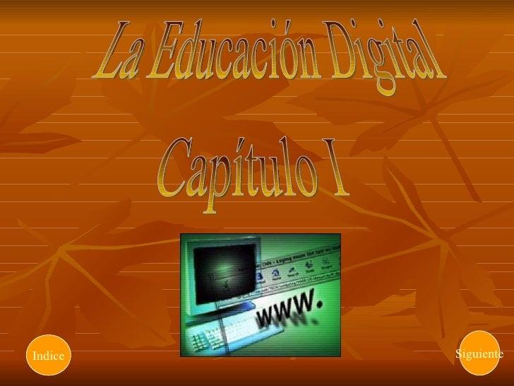 La Educación Digital Capítulo I Siguiente Indice