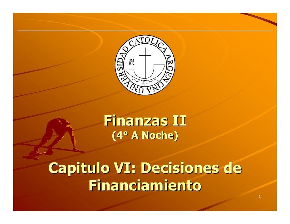 Finanzas II         (4° A Noche)   Capitulo VI: Decisiones de      Financiamiento                              1
