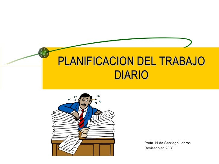 PLANIFICACION DEL TRABAJO DIARIO Profa. Nilda Santiago Lebrón Revisado en 2008