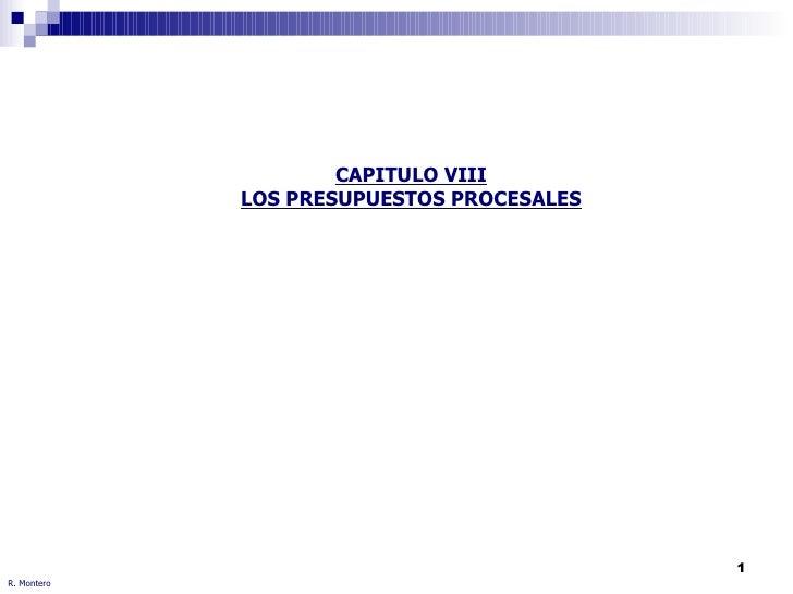 R. Montero CAPITULO VIII LOS PRESUPUESTOS PROCESALES