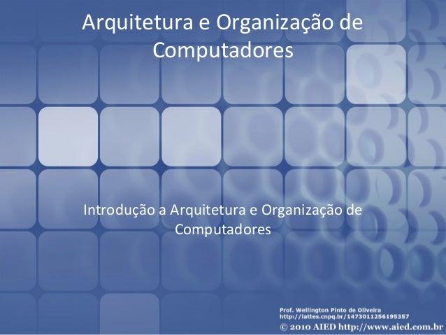 Arquitetura e Organização de Computadores  Introdução a Arquitetura e Organização de Computadores