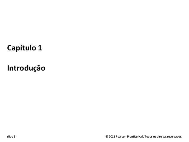 slide  1      ©  2011  Pearson  Pren0ce  Hall.  Todos  os  direitos  reservados.   Capítulo  1 ...