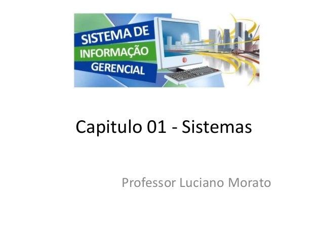 Professor Luciano Morato Capitulo 01 - Sistemas