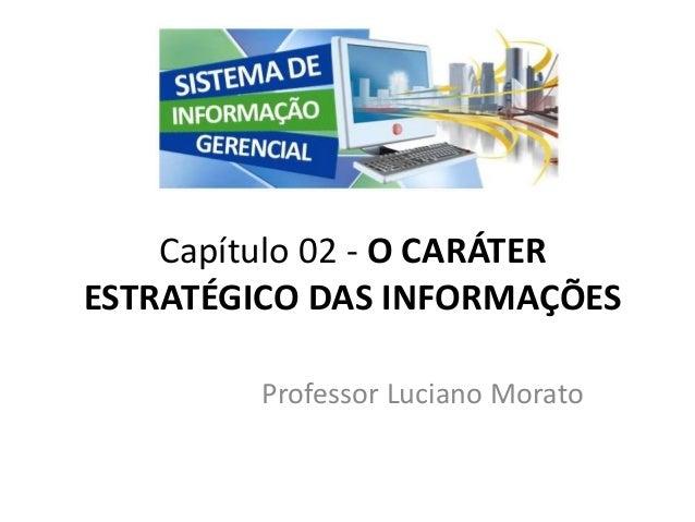 Professor Luciano Morato Capítulo 02 - O CARÁTER ESTRATÉGICO DAS INFORMAÇÕES