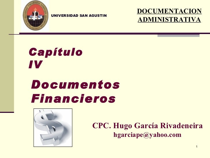 UNIVERSIDAD SAN AGUSTIN Capítulo IV Documentos Financieros CPC. Hugo García Rivadeneira [email_address] DOCUMENTACION ADMI...