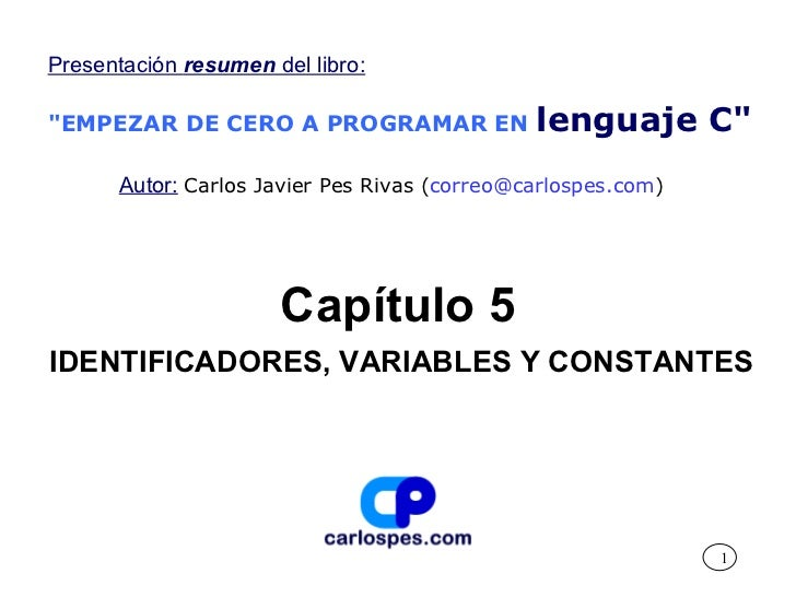 """Capítulo 5 IDENTIFICADORES, VARIABLES Y CONSTANTES Presentación  resumen  del libro: """"EMPEZAR DE CERO A PROGRAMAR EN ..."""
