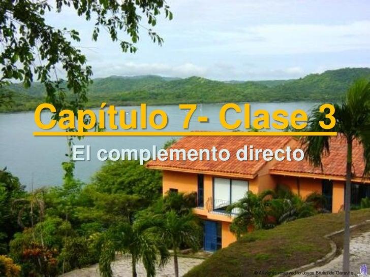 Capítulo 7- Clase 3  El complemento directo                   © All rights reserved to Joyce Bruhn de Garavito