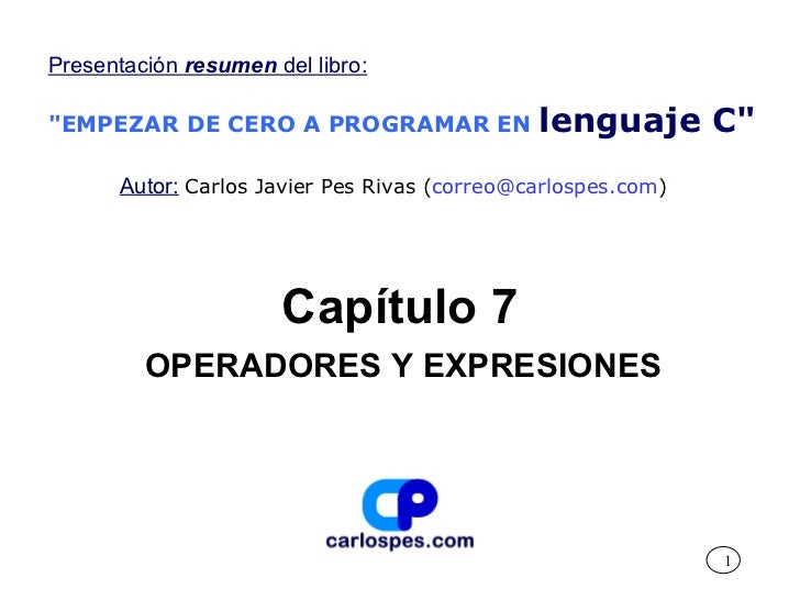 """Capítulo 7 OPERADORES Y EXPRESIONES Presentación  resumen  del libro: """"EMPEZAR DE CERO A PROGRAMAR EN   lenguaje C&qu..."""