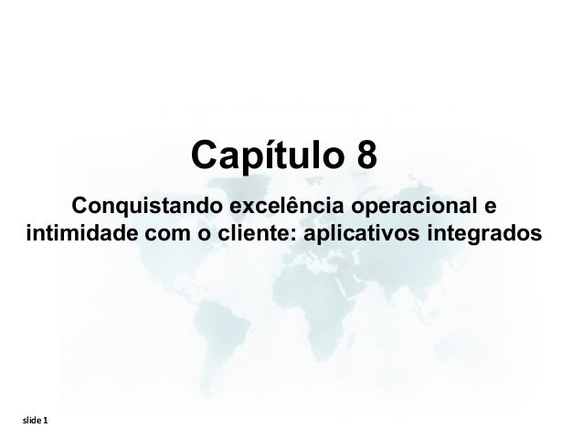 Capítulo 8     Conquistando excelência operacional eintimidade com o cliente: aplicativos integradosslide 1