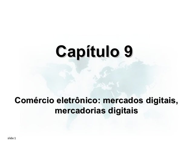 Capítulo 9     Comércio eletrônico: mercados digitais,             mercadorias digitaisslide 1