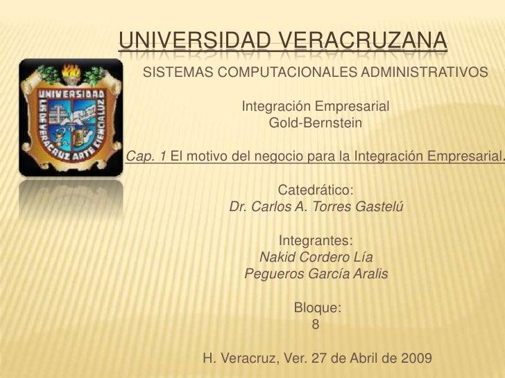 UNIVERSIDAD VERACRUZANA<br />SISTEMAS COMPUTACIONALES ADMINISTRATIVOS<br /><br />Integración Empresarial<br />Gold-Bernst...