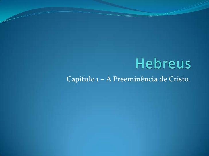 Capitulo 1 – A Preeminência de Cristo.