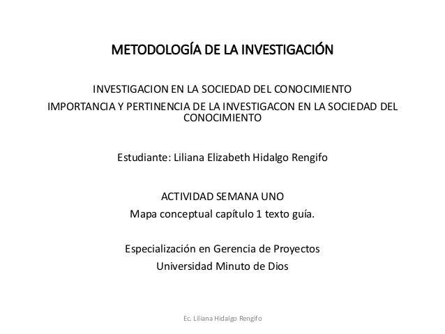 METODOLOGÍA DE LA INVESTIGACIÓN INVESTIGACION EN LA SOCIEDAD DEL CONOCIMIENTO IMPORTANCIA Y PERTINENCIA DE LA INVESTIGACON...