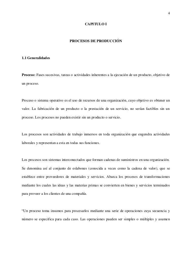 4 CAPITULO I  PROCESOS DE PRODUCCIÓN  1.1 Generalidades  Proceso: Fases sucesivas, tareas o actividades inherentes a la ej...