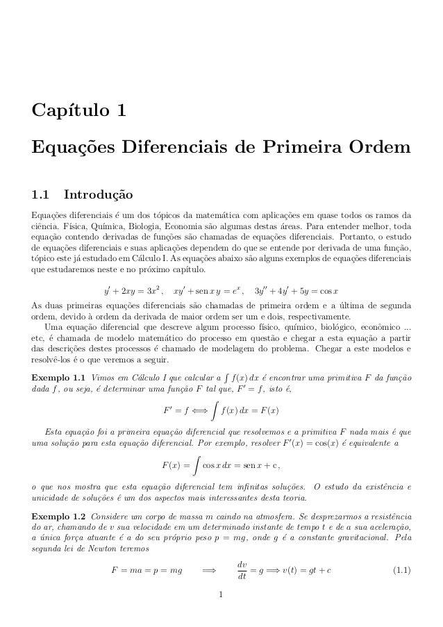 Cap´ıtulo 1 Equa¸c˜oes Diferenciais de Primeira Ordem 1.1 Introdu¸c˜ao Equa¸c˜oes diferenciais ´e um dos t´opicos da matem...