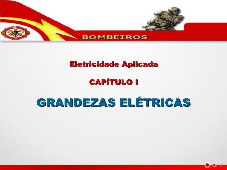 Eletricidade Aplicada        CAPÍTULO IGRANDEZAS ELÉTRICAS